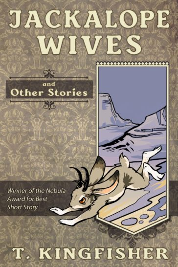 Jackalope Wives & Other Stories - T. Kingfisher